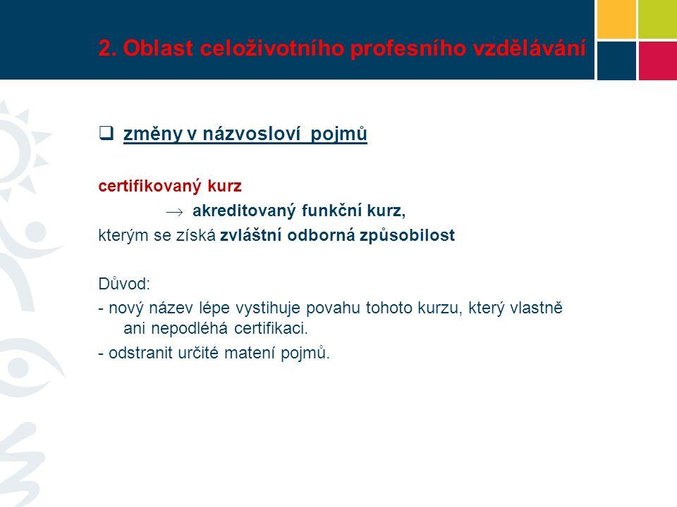 2. Oblast celoživotního profesního vzdělávání  změny v názvosloví pojmů certifikovaný kurz  akreditovaný funkční kurz, kterým se získá zvláštní odbo
