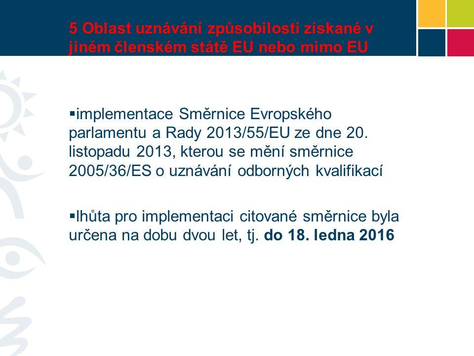 5 Oblast uznávání způsobilosti získané v jiném členském státě EU nebo mimo EU  implementace Směrnice Evropského parlamentu a Rady 2013/55/EU ze dne 20.