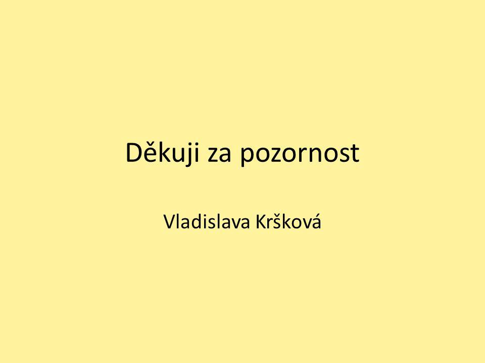 Děkuji za pozornost Vladislava Kršková