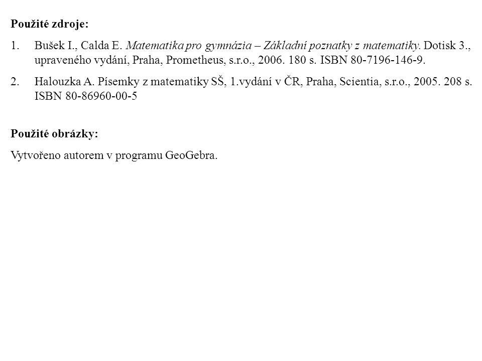 Použité zdroje: 1.Bušek I., Calda E. Matematika pro gymnázia – Základní poznatky z matematiky.