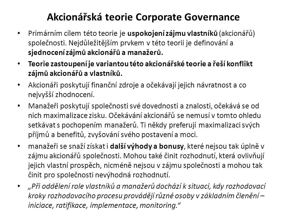 Akcionářská teorie Corporate Governance Primárním cílem této teorie je uspokojení zájmu vlastníků (akcionářů) společnosti. Nejdůležitějším prvkem v té