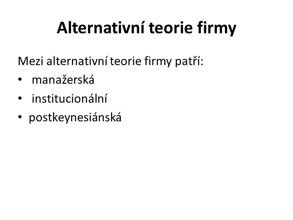 Alternativní teorie firmy Mezi alternativní teorie firmy patří: manažerská institucionální postkeynesiánská