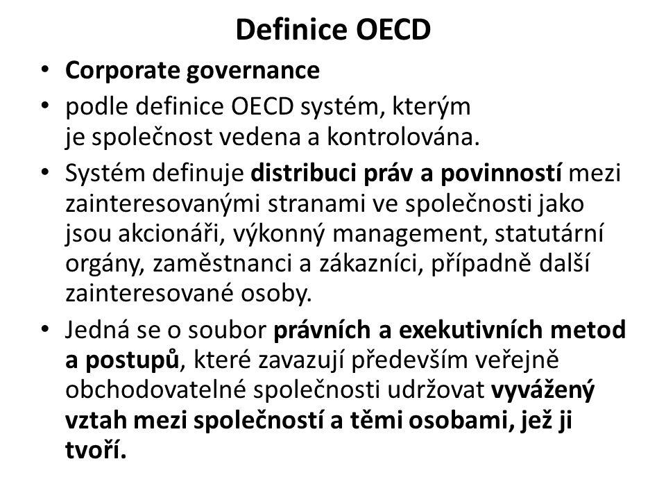 Definice OECD Corporate governance podle definice OECD systém, kterým je společnost vedena a kontrolována. Systém definuje distribuci práv a povinnost