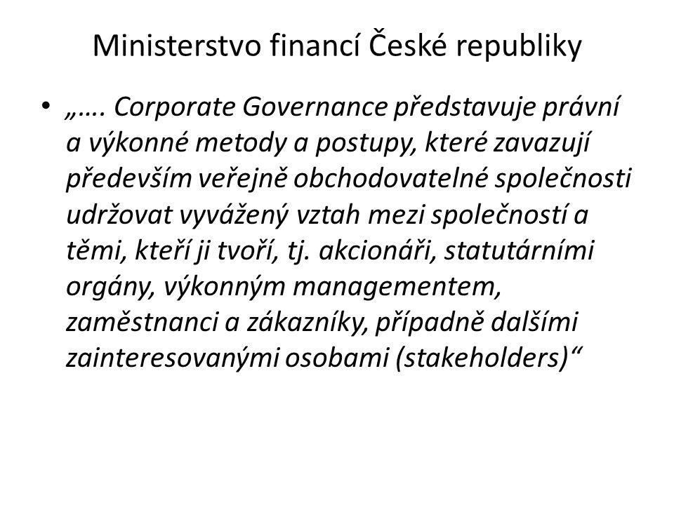 """Ministerstvo financí České republiky """"…. Corporate Governance představuje právní a výkonné metody a postupy, které zavazují především veřejně obchodov"""
