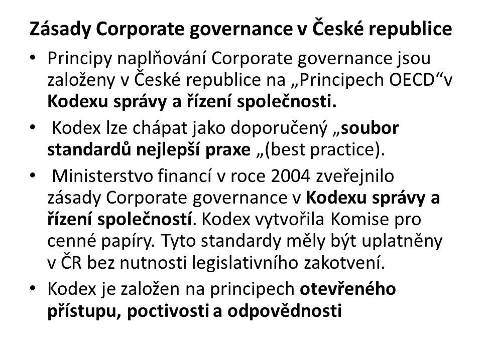 """Zásady Corporate governance v České republice Principy naplňování Corporate governance jsou založeny v České republice na """"Principech OECD""""v Kodexu sp"""