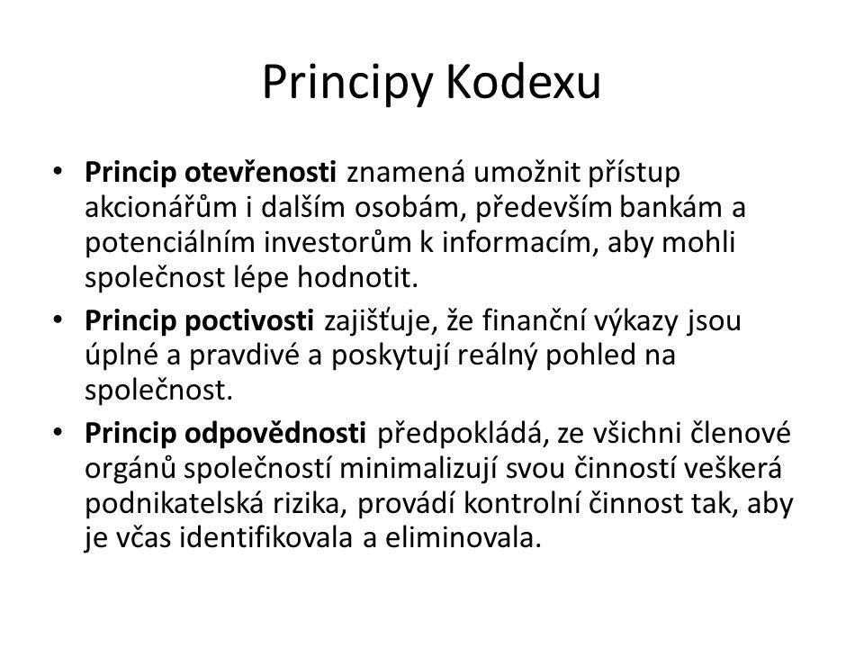 Principy Kodexu Princip otevřenosti znamená umožnit přístup akcionářům i dalším osobám, především bankám a potenciálním investorům k informacím, aby m