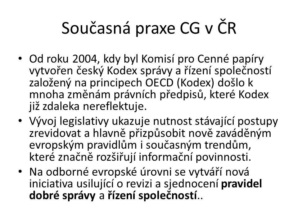 Současná praxe CG v ČR Od roku 2004, kdy byl Komisí pro Cenné papíry vytvořen český Kodex správy a řízení společností založený na principech OECD (Kod