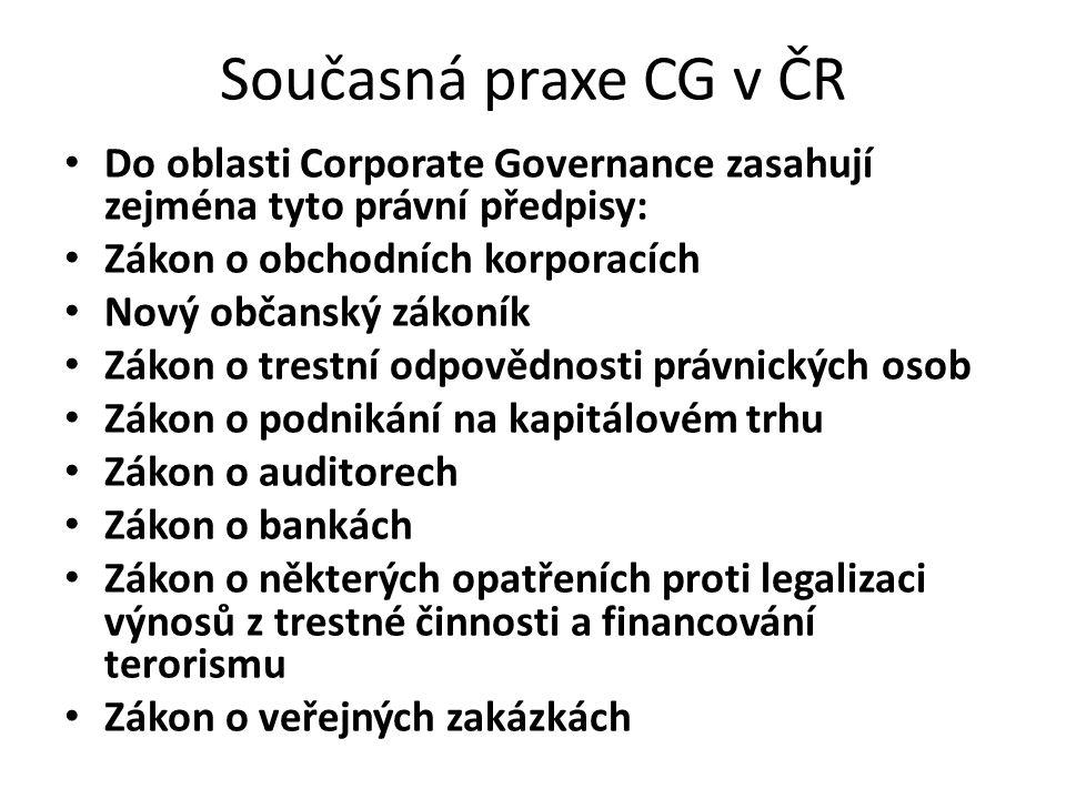 Současná praxe CG v ČR Do oblasti Corporate Governance zasahují zejména tyto právní předpisy: Zákon o obchodních korporacích Nový občanský zákoník Zák