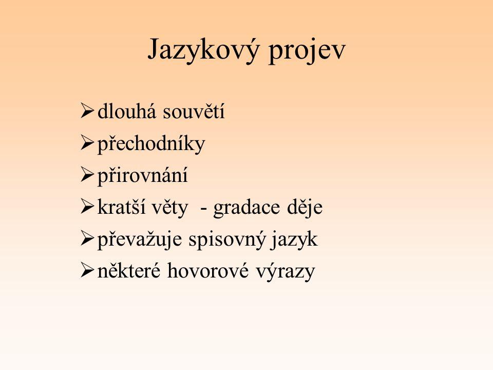 Jazykový projev  dlouhá souvětí  přechodníky  přirovnání  kratší věty - gradace děje  převažuje spisovný jazyk  některé hovorové výrazy