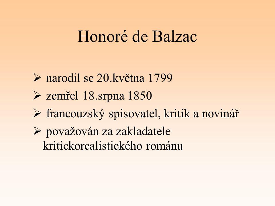 Honoré de Balzac  narodil se 20.května 1799  zemřel 18.srpna 1850  francouzský spisovatel, kritik a novinář  považován za zakladatele kritickorealistického románu