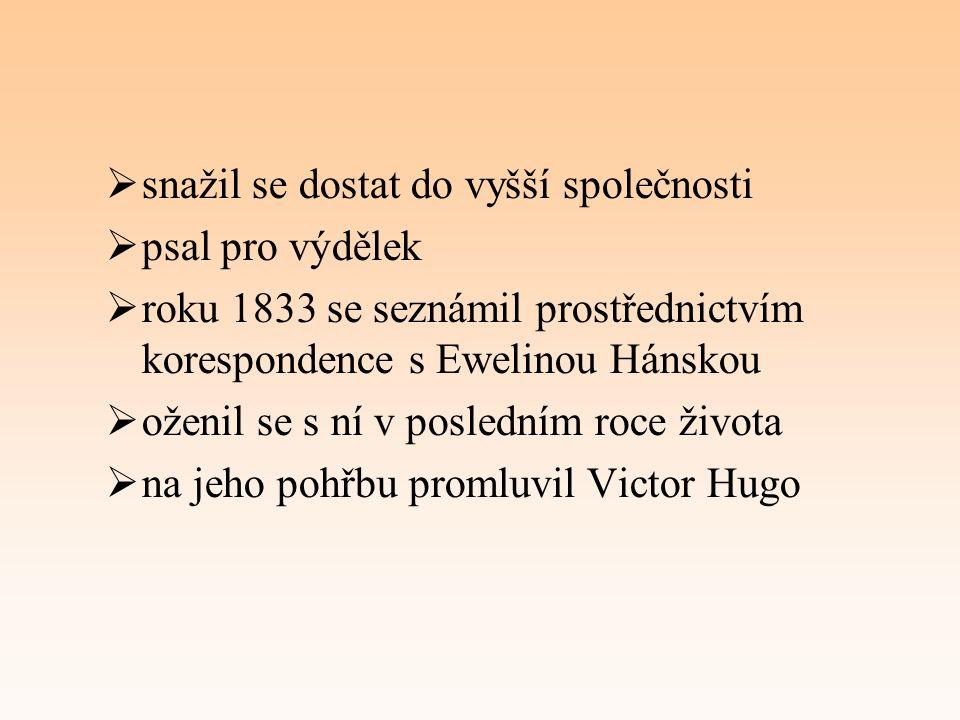  snažil se dostat do vyšší společnosti  psal pro výdělek  roku 1833 se seznámil prostřednictvím korespondence s Ewelinou Hánskou  oženil se s ní v posledním roce života  na jeho pohřbu promluvil Victor Hugo
