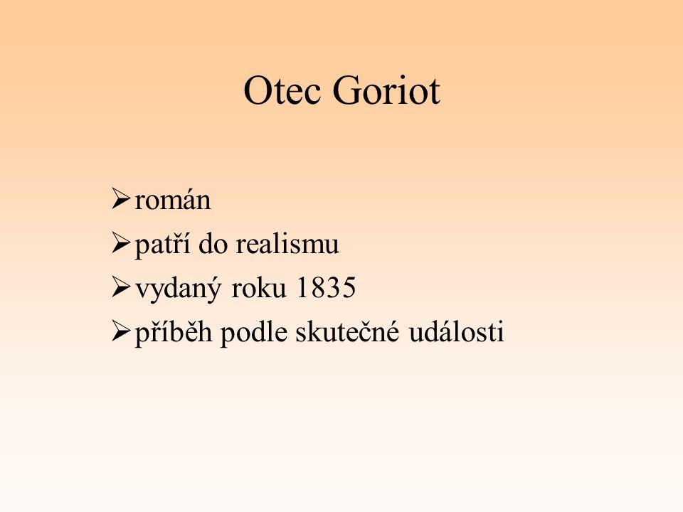 Otec Goriot  román  patří do realismu  vydaný roku 1835  příběh podle skutečné události