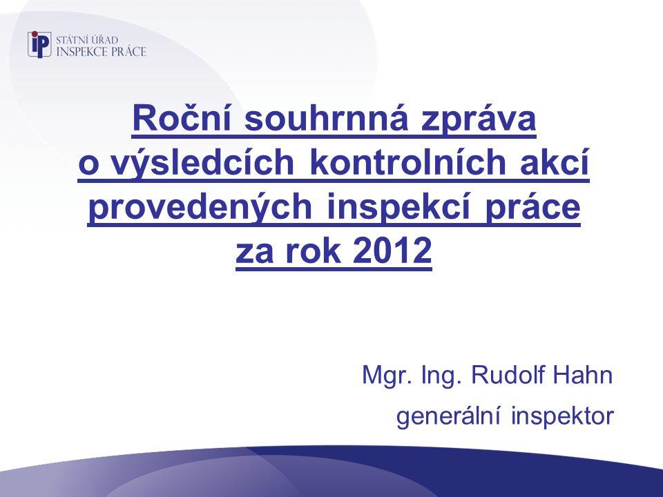 Roční souhrnná zpráva o výsledcích kontrolních akcí provedených inspekcí práce za rok 2012 Mgr.
