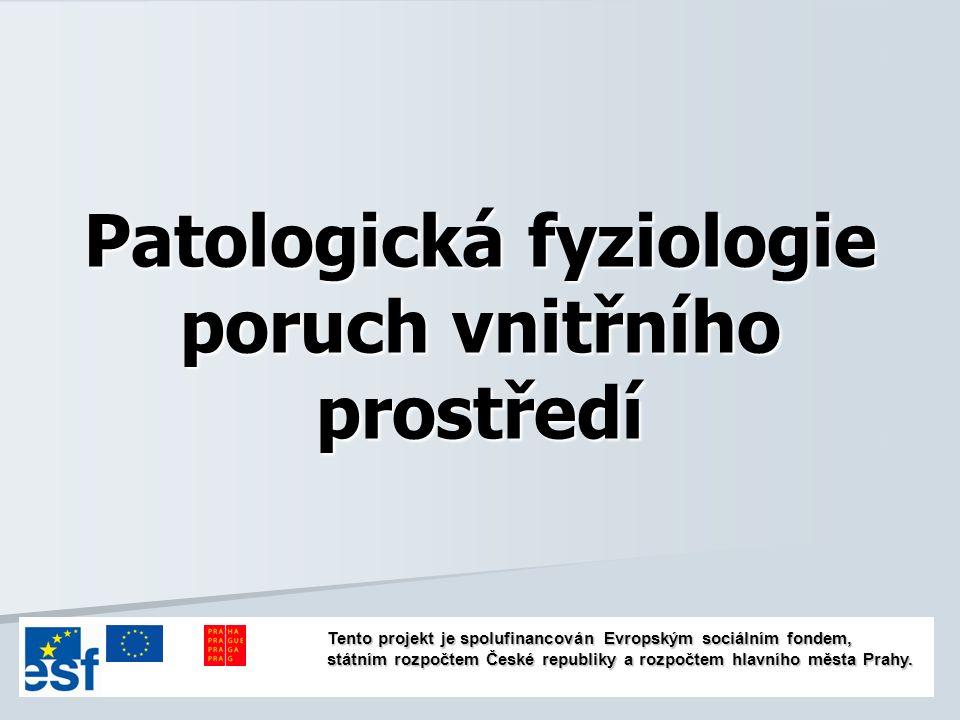 Patologická fyziologie poruch vnitřního prostředí Tento projekt je spolufinancován Evropským sociálním fondem, státním rozpočtem České republiky a rozpočtem hlavního města Prahy.