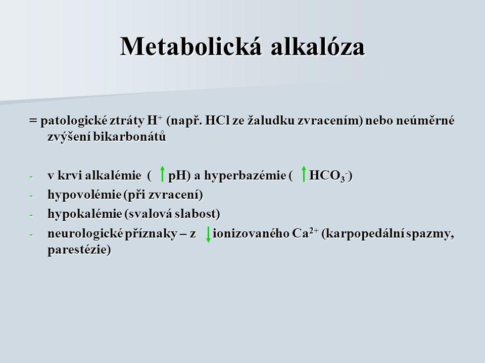 Metabolická alkalóza = patologické ztráty H + (např. HCl ze žaludku zvracením) nebo neúměrné zvýšení bikarbonátů - v krvi alkalémie ( pH) a hyperbazém