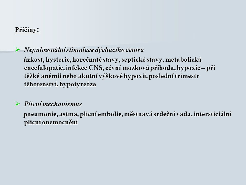 Příčiny :  Nepulmonální stimulace dýchacího centra úzkost, hysterie, horečnaté stavy, septické stavy, metabolická encefalopatie, infekce CNS, cévní m