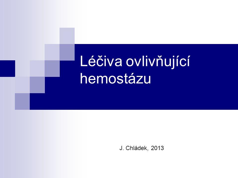 Léčiva ovlivňující hemostázu J. Chládek, 2013