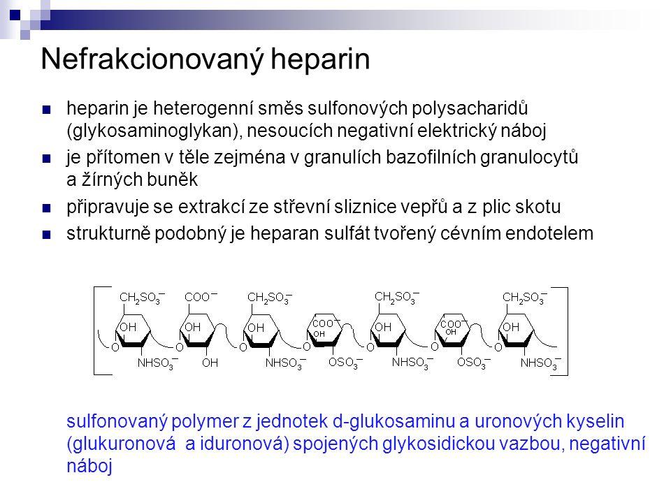 Nefrakcionovaný heparin heparin je heterogenní směs sulfonových polysacharidů (glykosaminoglykan), nesoucích negativní elektrický náboj je přítomen v těle zejména v granulích bazofilních granulocytů a žírných buněk připravuje se extrakcí ze střevní sliznice vepřů a z plic skotu strukturně podobný je heparan sulfát tvořený cévním endotelem sulfonovaný polymer z jednotek d-glukosaminu a uronových kyselin (glukuronová a iduronová) spojených glykosidickou vazbou, negativní náboj