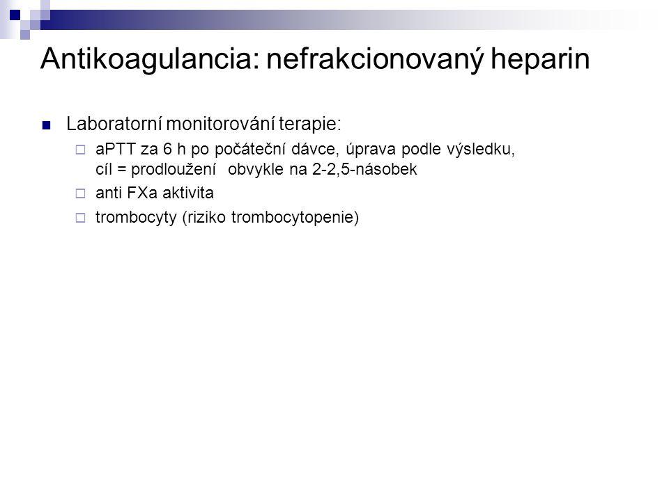 Antikoagulancia: nefrakcionovaný heparin Laboratorní monitorování terapie:  aPTT za 6 h po počáteční dávce, úprava podle výsledku, cíl = prodloužení obvykle na 2-2,5-násobek  anti FXa aktivita  trombocyty (riziko trombocytopenie)