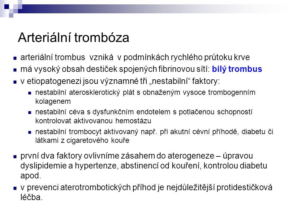 Arteriální trombóza  prasklý aterosklerotický plát → trombus = rozvoj periferní okluzivní ischemie, infarktu myokardu a mozkové mrtvice  poruchy průtoku krve: fibrilace síní → intrakardiální trombóza → mozková mrtvice