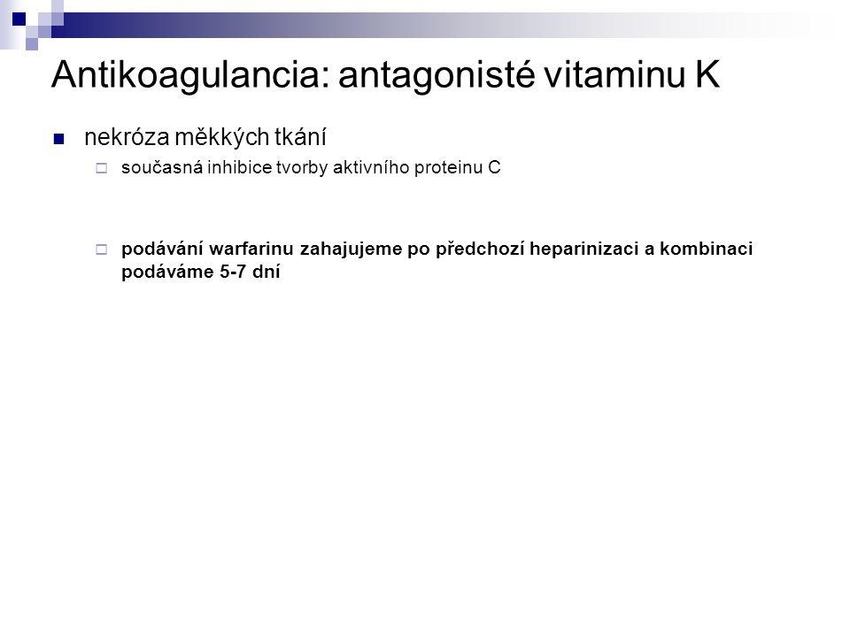 Antikoagulancia: antagonisté vitaminu K nekróza měkkých tkání  současná inhibice tvorby aktivního proteinu C  podávání warfarinu zahajujeme po předchozí heparinizaci a kombinaci podáváme 5-7 dní