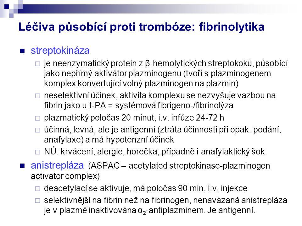 streptokináza  je neenzymatický protein z β-hemolytických streptokoků, působící jako nepřímý aktivátor plazminogenu (tvoří s plazminogenem komplex konvertující volný plazminogen na plazmin)  neselektivní účinek, aktivita komplexu se nezvyšuje vazbou na fibrin jako u t-PA = systémová fibrigeno-/fibrinolýza  plazmatický poločas 20 minut, i.v.