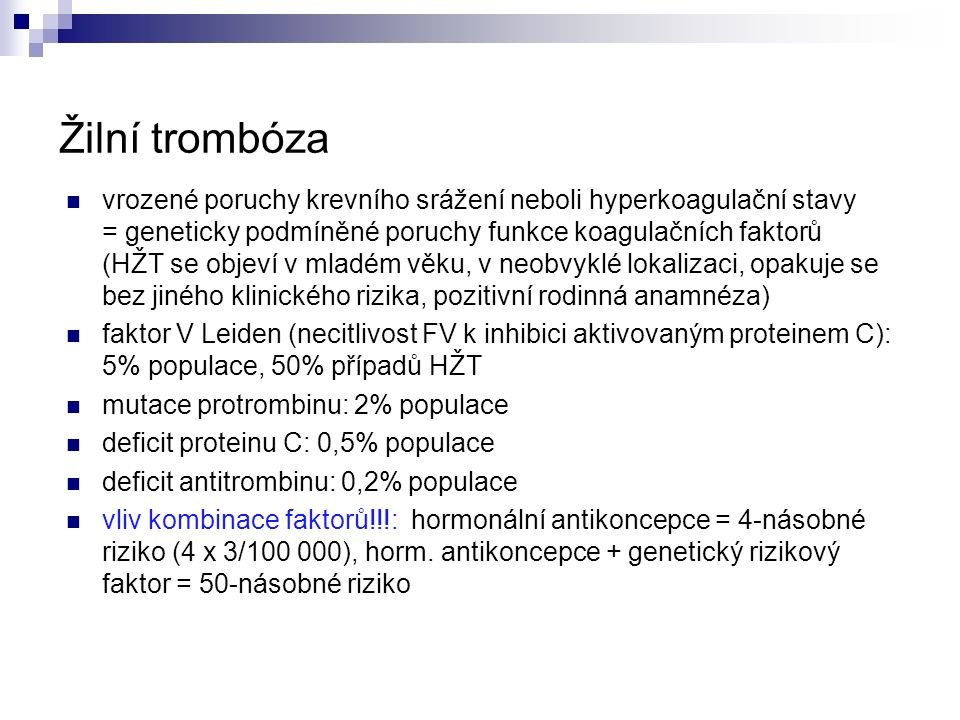 Antikoagulancia: antagonisté vitaminu K Dávkování warfarinu záleží na INR a riziku pro nemocného  iniciální dávka: 5-10 mg/den  udržovací dávky podle INR (interindividuální variabilita), obvykle 3-7 mg/den Trvání farmakoterapie závisí na přetrvávání rizik:  vrozené poruchy koagulace a dlouhodobá imobilizace nemocného vyžadují dlouhodobou léčbu  při absenci rizik obvykle 3 měsíce Monitorování terapie:  protrombinový čas - INR (International Normalized Ratio), obvykle 2-3  nadměrná antikoagulace: INR >3 - krvácení vyžadující hospitalizaci, ve 45% v GIT INR >4 - riziko intrakraniálního krvácení s mortalitou 68%  nedostatečná antikoagulace: tromboembolické příhody