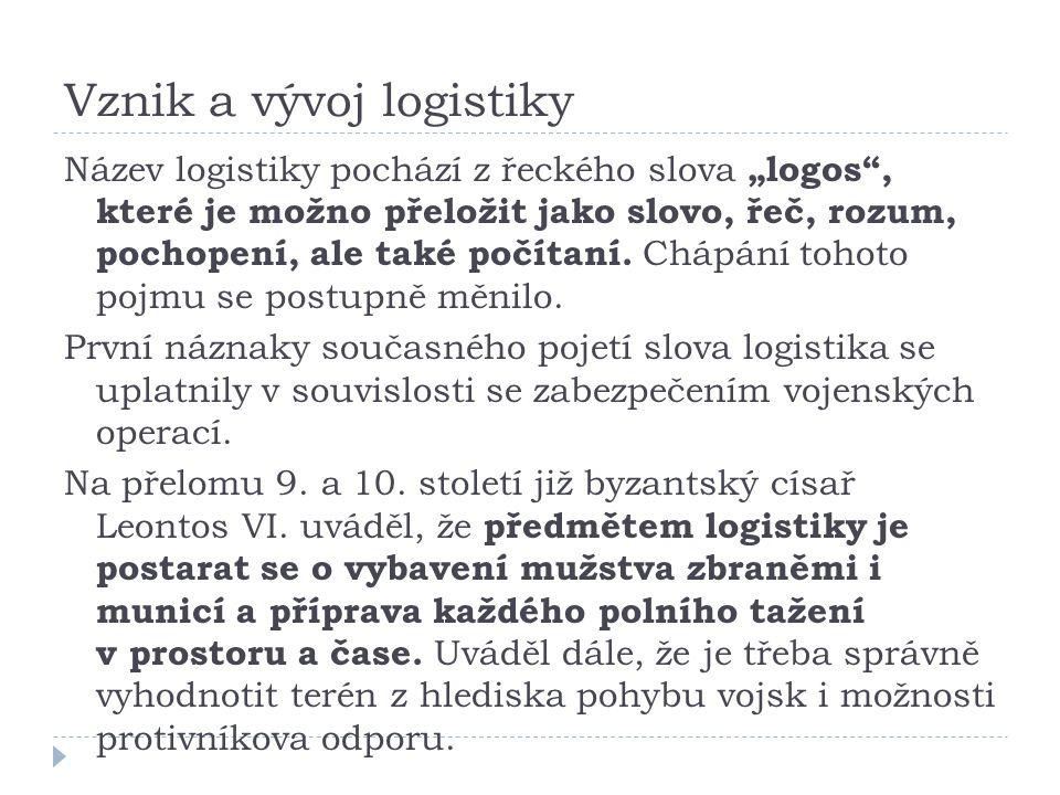 """Vznik a vývoj logistiky Název logistiky pochází z řeckého slova """"logos , které je možno přeložit jako slovo, řeč, rozum, pochopení, ale také počítaní."""