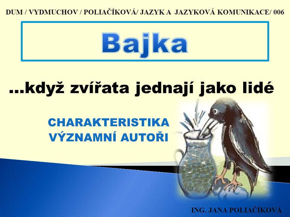 CHARAKTERISTIKA VÝZNAMNÍ AUTOŘI DUM / VYDMUCHOV / POLIAČÍKOVÁ/ JAZYK A JAZYKOVÁ KOMUNIKACE/ 006 ING.