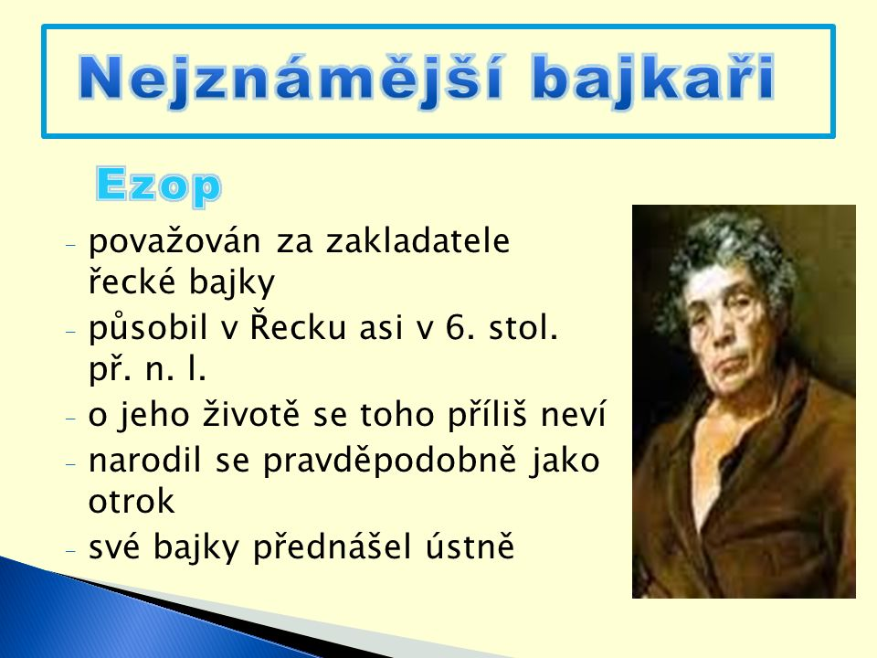 - považován za zakladatele řecké bajky - působil v Řecku asi v 6.
