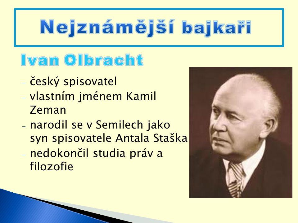 - český spisovatel - vlastním jménem Kamil Zeman - narodil se v Semilech jako syn spisovatele Antala Staška - nedokončil studia práv a filozofie