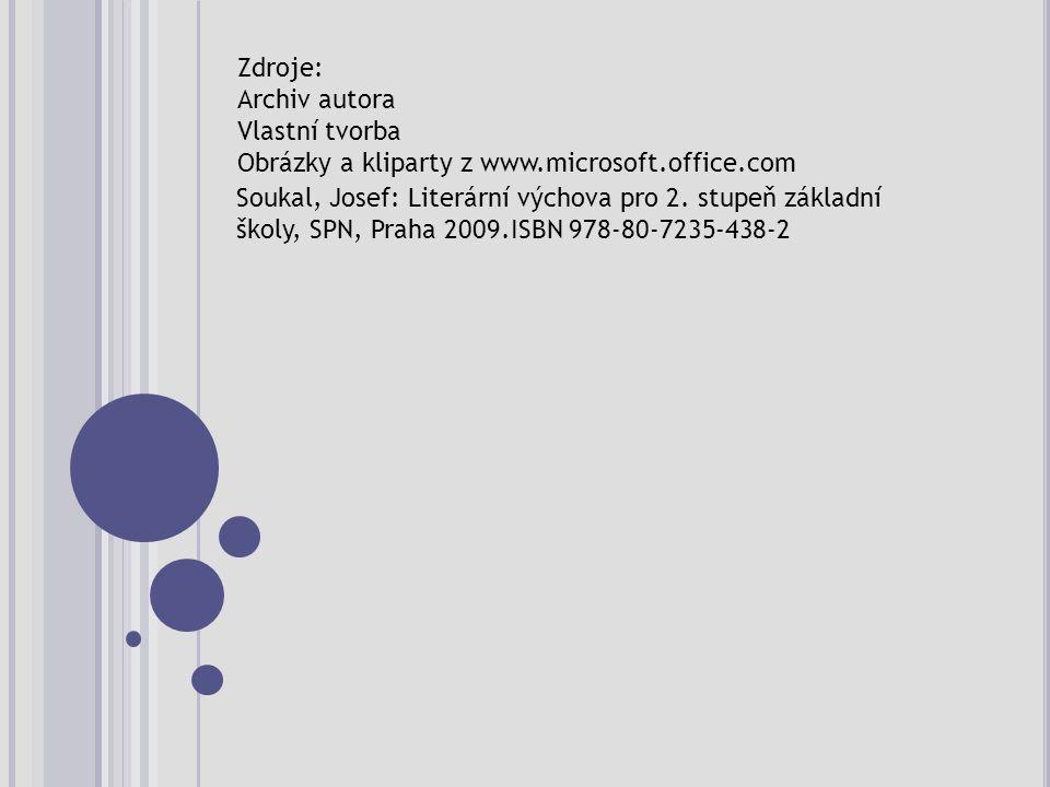 Zdroje: Archiv autora Vlastní tvorba Obrázky a kliparty z www.microsoft.office.com Soukal, Josef: Literární výchova pro 2.