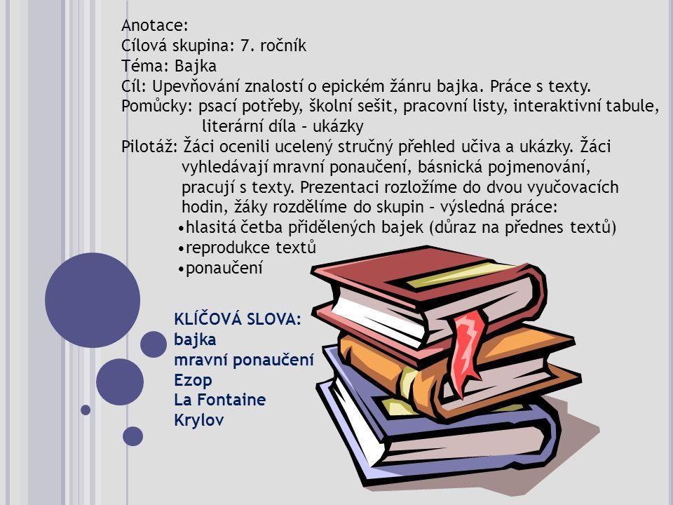 Anotace: Cílová skupina: 7. ročník Téma: Bajka Cíl: Upevňování znalostí o epickém žánru bajka.