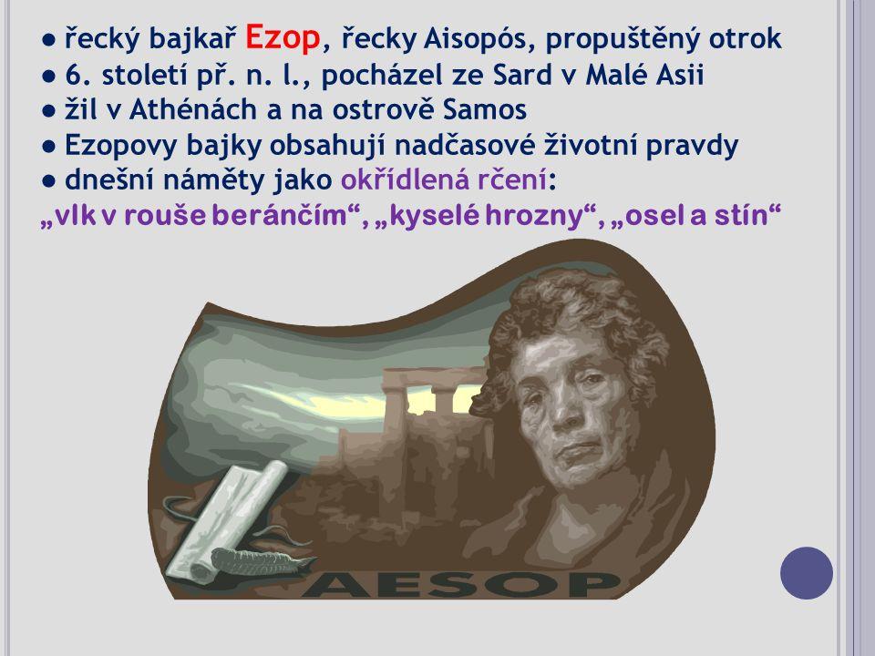 ● řecký bajkař Ezop, řecky Aisopós, propuštěný otrok ● 6.