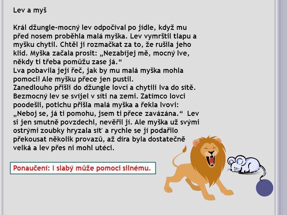 Lev a myš Král džungle-mocný lev odpočíval po jídle, když mu před nosem proběhla malá myška.