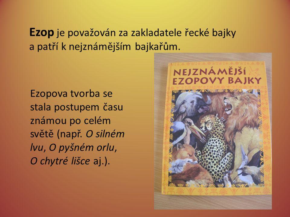 Ezop je považován za zakladatele řecké bajky a patří k nejznámějším bajkařům.