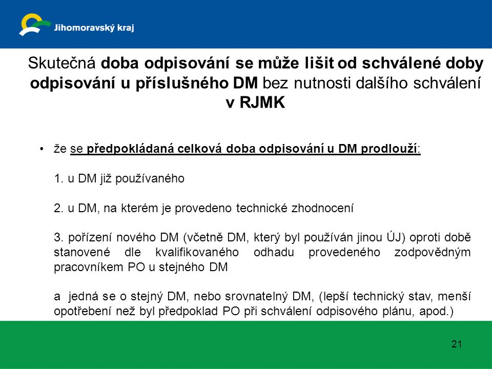 21 Skutečná doba odpisování se může lišit od schválené doby odpisování u příslušného DM bez nutnosti dalšího schválení v RJMK že se předpokládaná celková doba odpisování u DM prodlouží: 1.