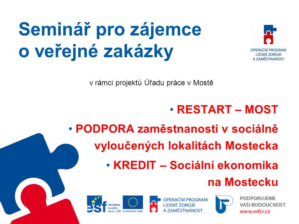 Seminář pro zájemce o veřejné zakázky v rámci projektů Úřadu práce v Mostě RESTART – MOST PODPORA zaměstnanosti v sociálně vyloučených lokalitách Mostecka KREDIT – Sociální ekonomika na Mostecku