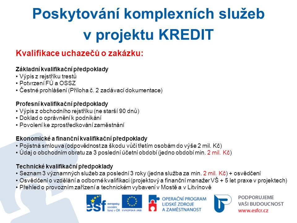 Poskytování komplexních služeb v projektu KREDIT Kvalifikace uchazečů o zakázku: Základní kvalifikační předpoklady Výpis z rejstříku trestů Potvrzení FÚ a OSSZ Čestné prohlášení (Příloha č.