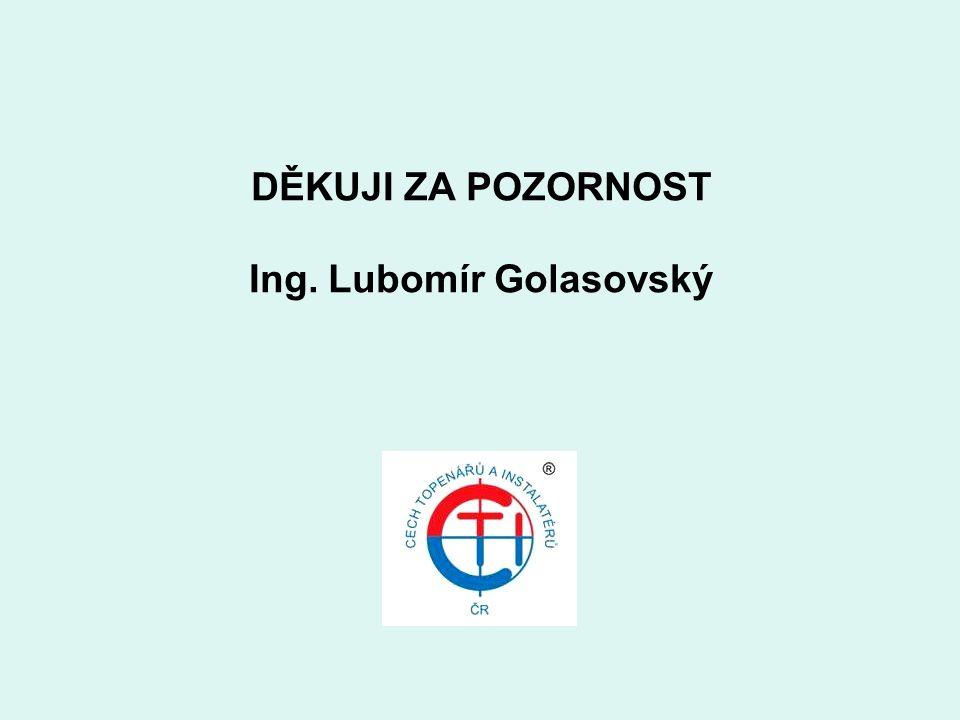 DĚKUJI ZA POZORNOST Ing. Lubomír Golasovský