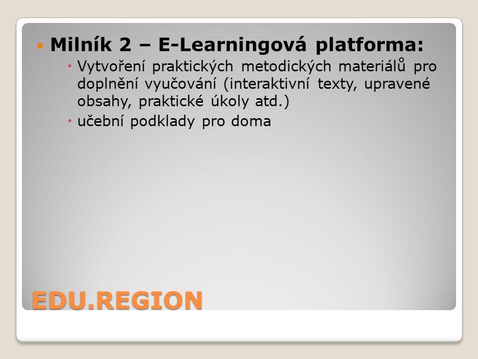 EDU.REGION Milník 2 – E-Learningová platforma:  Vytvoření praktických metodických materiálů pro doplnění vyučování (interaktivní texty, upravené obsahy, praktické úkoly atd.)  učební podklady pro doma
