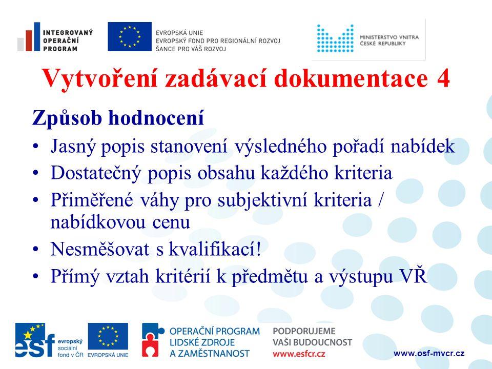 Vytvoření zadávací dokumentace 5 Přiměřené lhůty Více je více Prodloužení v případě dodatečných informací Pro všechny uchazeče stejné www.osf-mvcr.cz