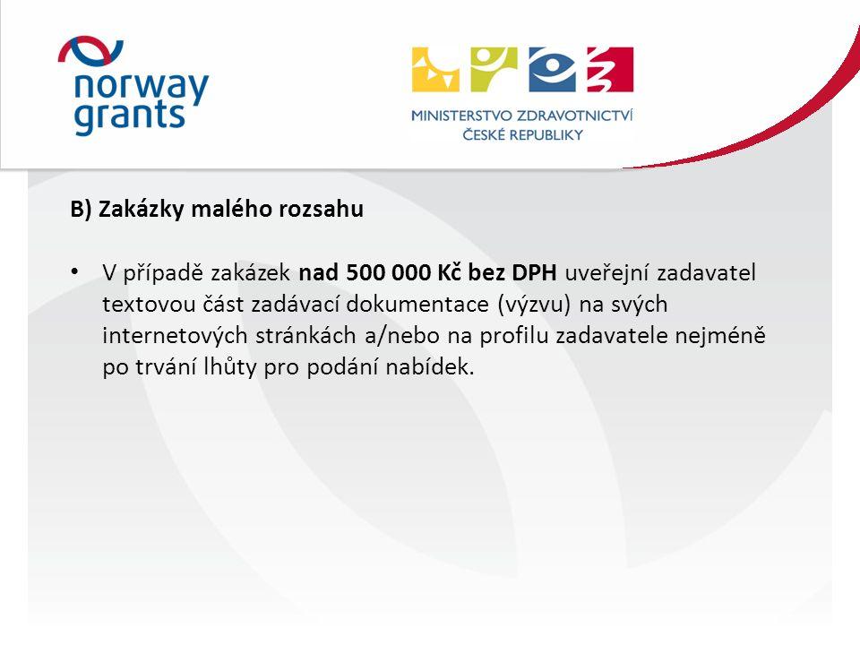 B) Zakázky malého rozsahu V případě zakázek nad 500 000 Kč bez DPH uveřejní zadavatel textovou část zadávací dokumentace (výzvu) na svých internetových stránkách a/nebo na profilu zadavatele nejméně po trvání lhůty pro podání nabídek.