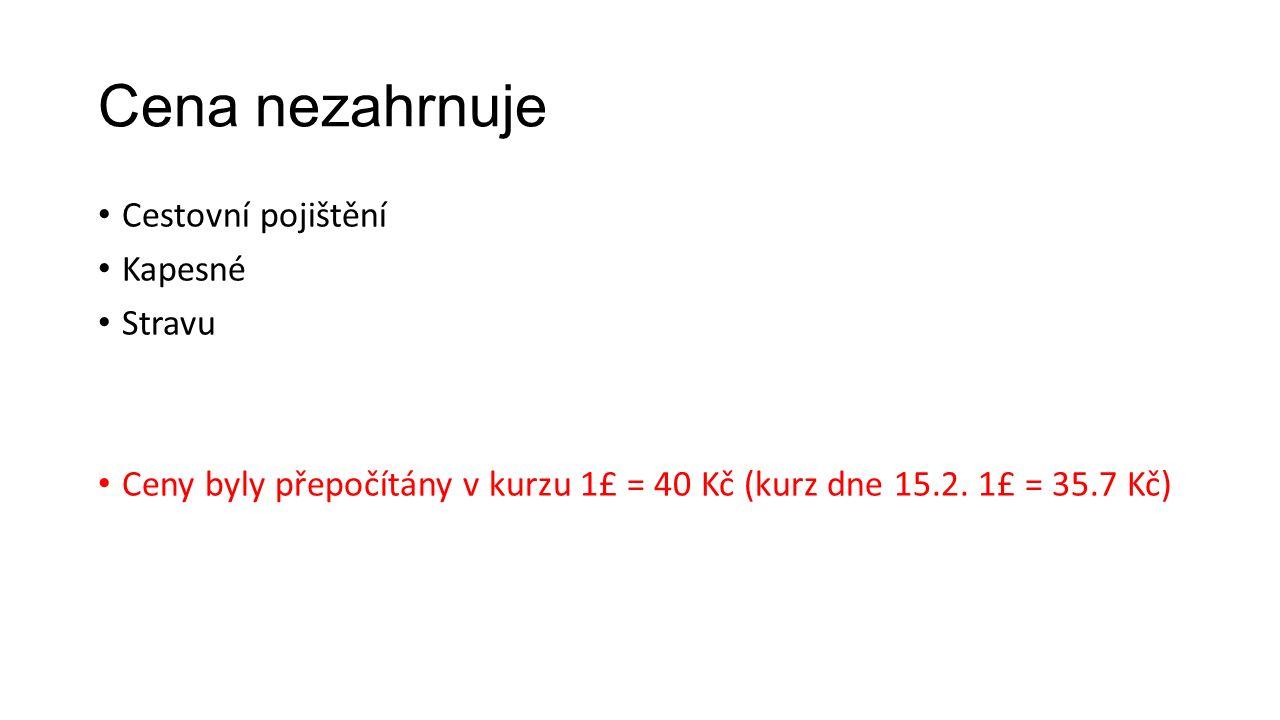 Cena nezahrnuje Cestovní pojištění Kapesné Stravu Ceny byly přepočítány v kurzu 1£ = 40 Kč (kurz dne 15.2.