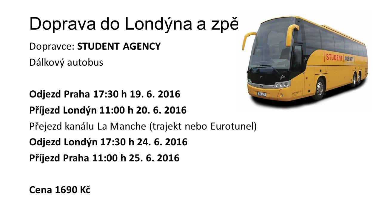 Doprava do Londýna a zpět Dopravce: STUDENT AGENCY Dálkový autobus Odjezd Praha 17:30 h 19.