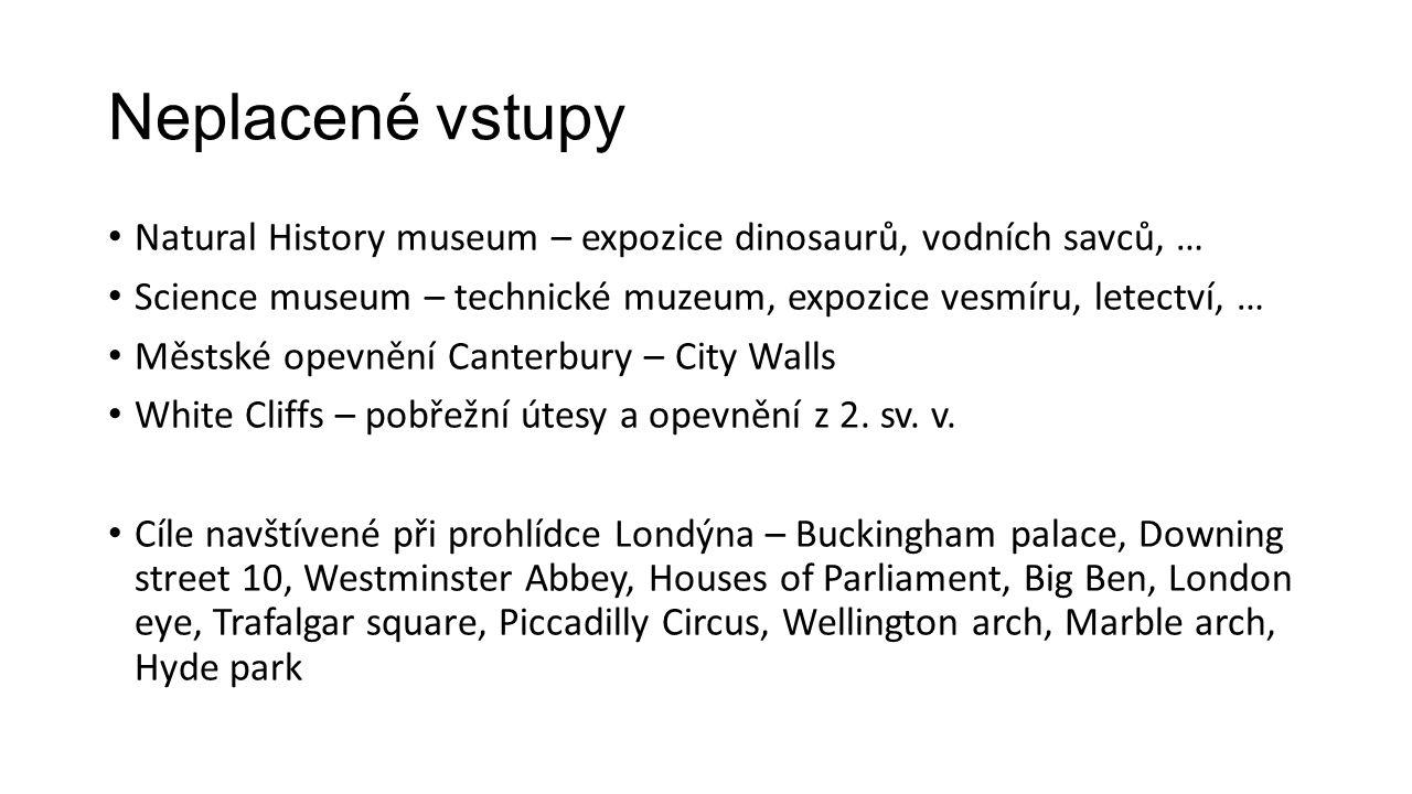 Neplacené vstupy Natural History museum – expozice dinosaurů, vodních savců, … Science museum – technické muzeum, expozice vesmíru, letectví, … Městské opevnění Canterbury – City Walls White Cliffs – pobřežní útesy a opevnění z 2.