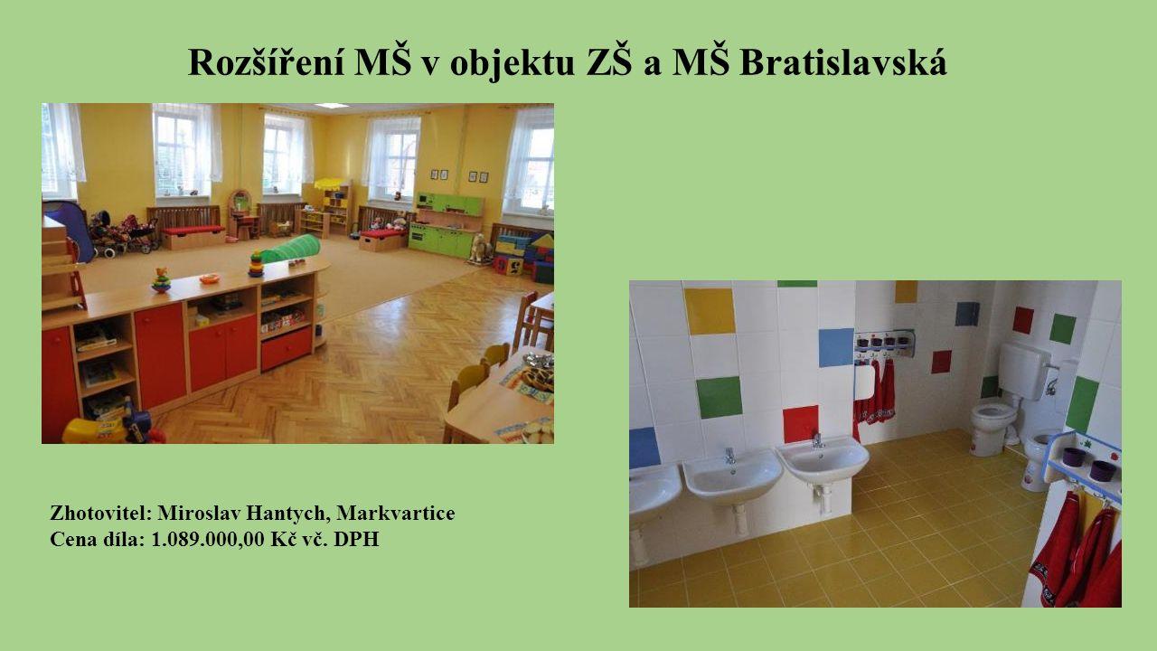 Rozšíření MŠ v objektu ZŠ a MŠ Bratislavská Zhotovitel: Miroslav Hantych, Markvartice Cena díla: 1.089.000,00 Kč vč.