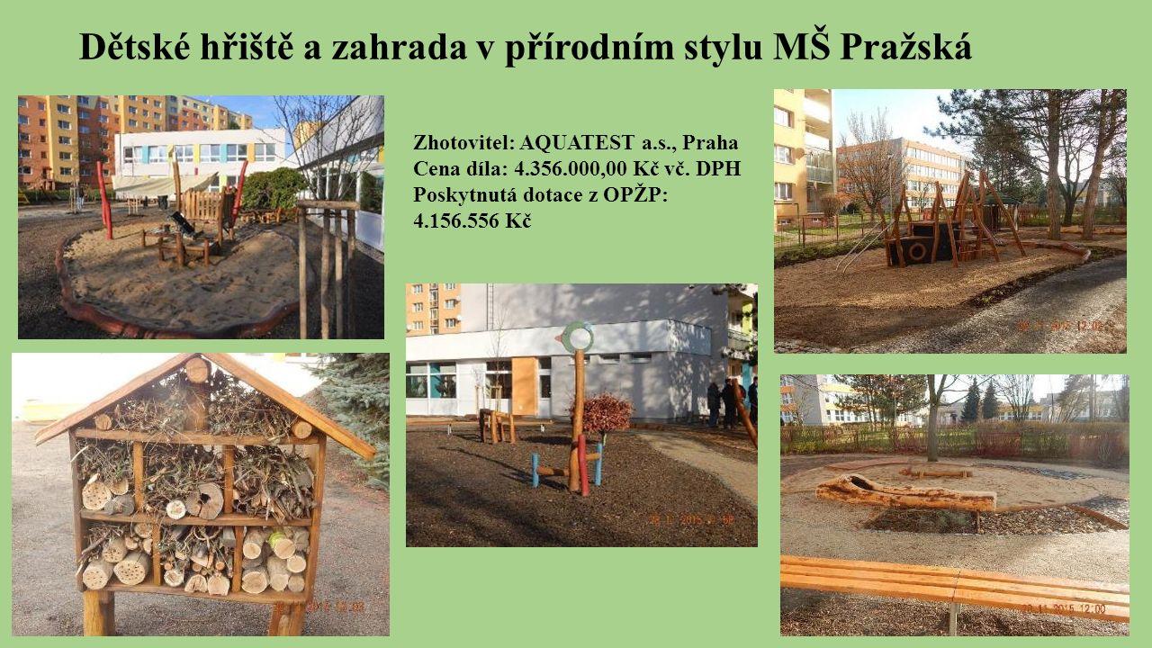 Dětské hřiště a zahrada v přírodním stylu MŠ Pražská Zhotovitel: AQUATEST a.s., Praha Cena díla: 4.356.000,00 Kč vč.