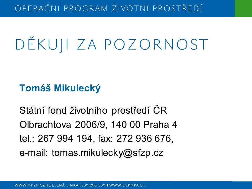 Tomáš Mikulecký Státní fond životního prostředí ČR Olbrachtova 2006/9, 140 00 Praha 4 tel.: 267 994 194, fax: 272 936 676, e-mail: tomas.mikulecky@sfzp.cz