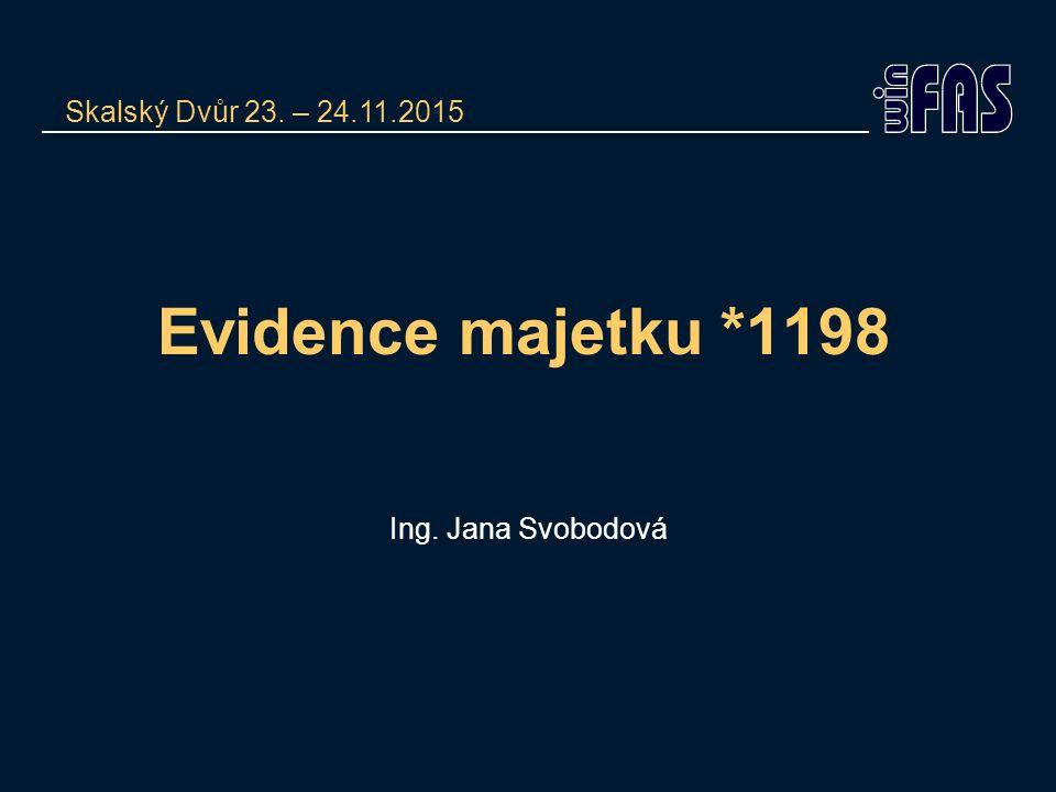 Evidence majetku *1198 Ing. Jana Svobodová Skalský Dvůr 23. – 24.11.2015